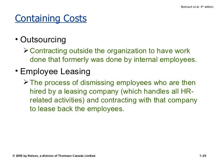 Containing Costs <ul><li>Outsourcing </li></ul><ul><ul><li>Contracting outside the organization to have work done that for...