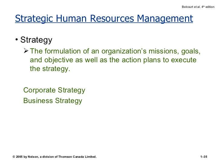 Strategic Human Resources Management <ul><li>Strategy </li></ul><ul><ul><li>The formulation of an organization's missions,...