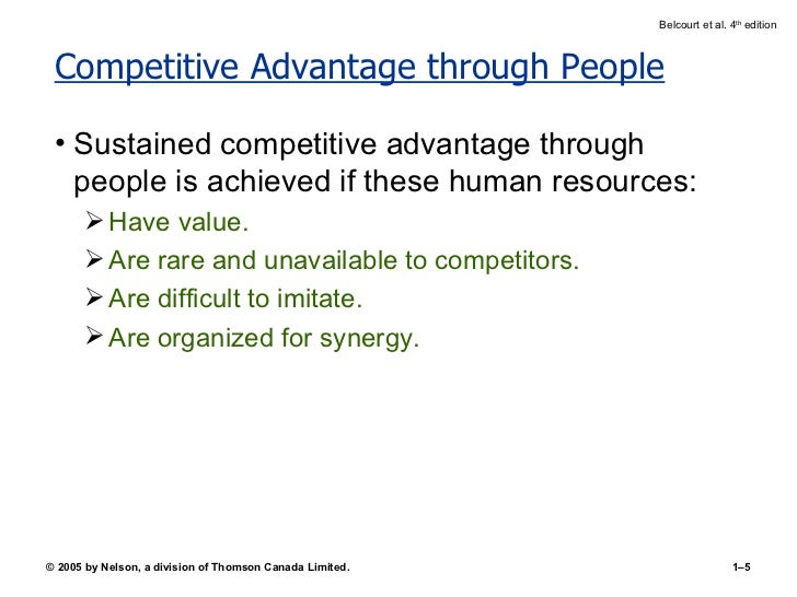 Competitive Advantage through People <ul><li>Sustained competitive advantage through people is achieved if these human res...