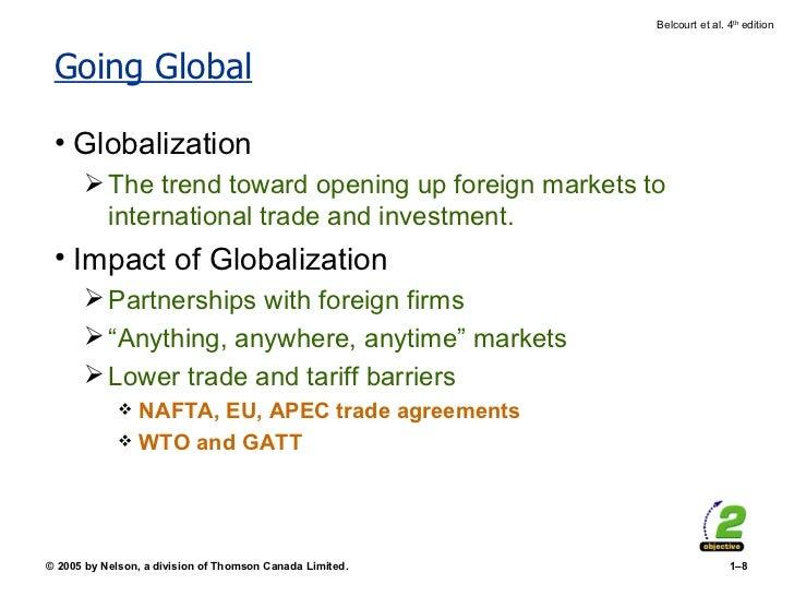 Going Global <ul><li>Globalization </li></ul><ul><ul><li>The trend toward opening up foreign markets to international trad...