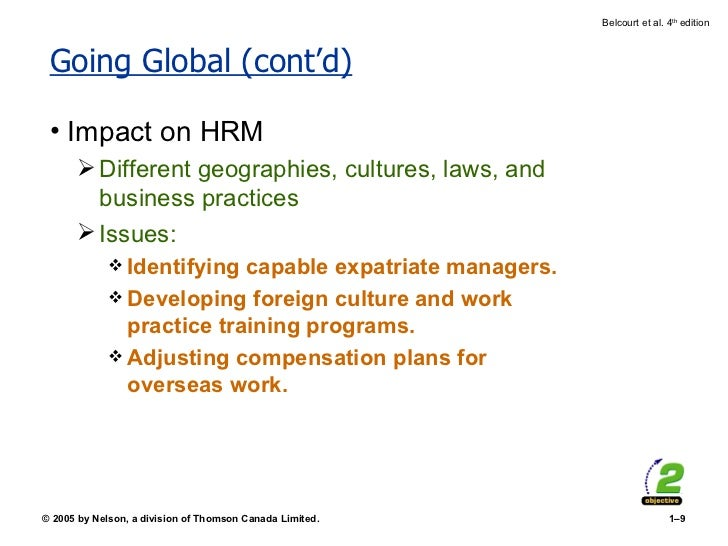 Going Global (cont'd) <ul><li>Impact on HRM </li></ul><ul><ul><li>Different geographies, cultures, laws, and business prac...