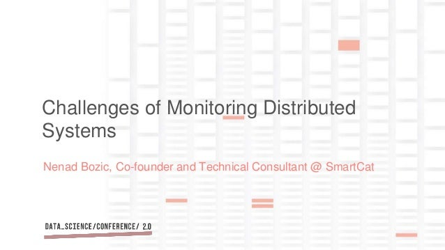 Nenad Bozic, Co-founder and Technical Consultant @ SmartCat Challenges of Monitoring Distributed Systems
