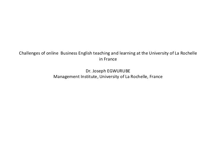 Challenges of online  Business English teaching and learning at the University of La Rochelle in France Dr. Joseph EGWURUB...