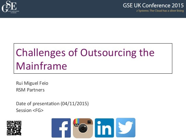 Challenges	   of	   Outsourcing	   the	    Mainframe	    Rui	   Miguel	   Feio	    RSM	   Partners	    	    Date	   of	   ...