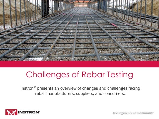 Instron® presents an overview of changes and challenges facing rebar manufacturers, suppliers, and consumers. Challenges o...