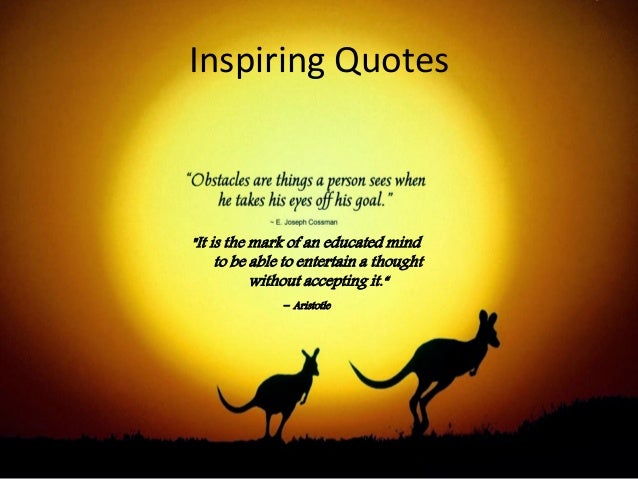 """Inspiring Quotes """"It is the mark of an educated mind to be able to entertain a thought without accepting it."""" - Aristotle"""