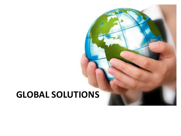 Global Solutions Strategies for Solutions – Good Governance • Personal security, peacekeeping and peace building • Good pu...