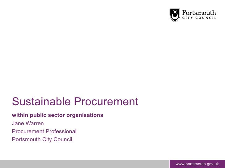 Sustainable Procurement within public sector organisations  Jane Warren Procurement Professional Portsmouth City Council.