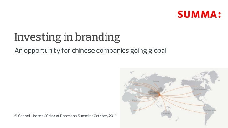 Investing in brandingAn opportunity for chinese companies going global© Conrad Llorens /China at Barcelona Summit /October...