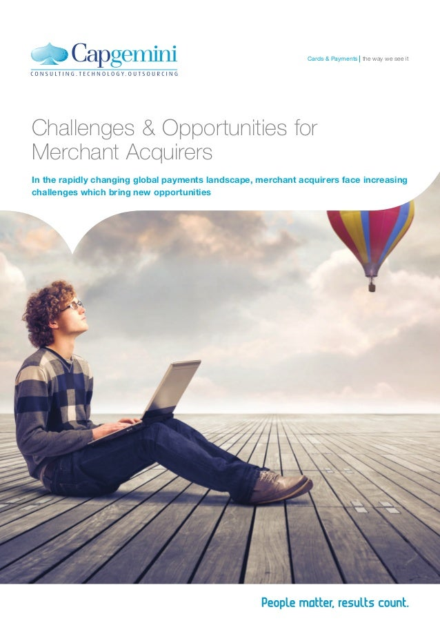 Challenges & Opportunities for Merchant Acquirers In the rapidly changing global payments landscape, merchant acquirers fa...