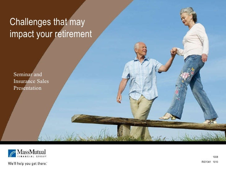 Challenges that may impact your retirement 1008 RIO1341  1010 Seminar and Insurance Sales Presentation