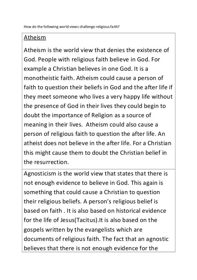 How do the following world views challenge religious faith? Atheism Atheism is the world view that denies the existence of...