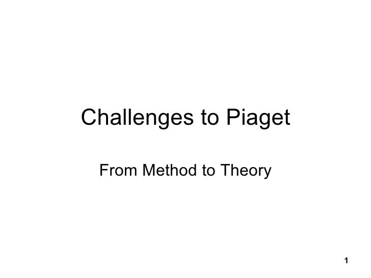 Challenges to Piaget From Method to Theory