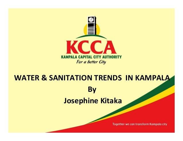 WATER & SANITATION TRENDS IN KAMPALA By Josephine Kitaka