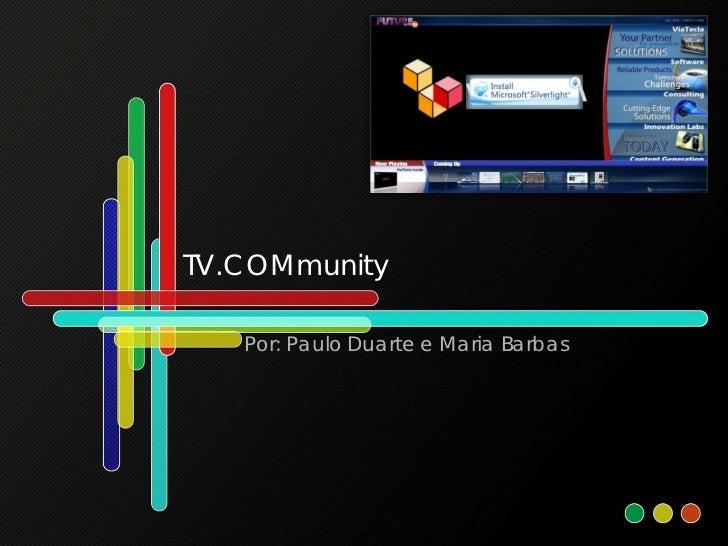 TV.COMmunity   Por: Paulo Duarte e Maria Barbas