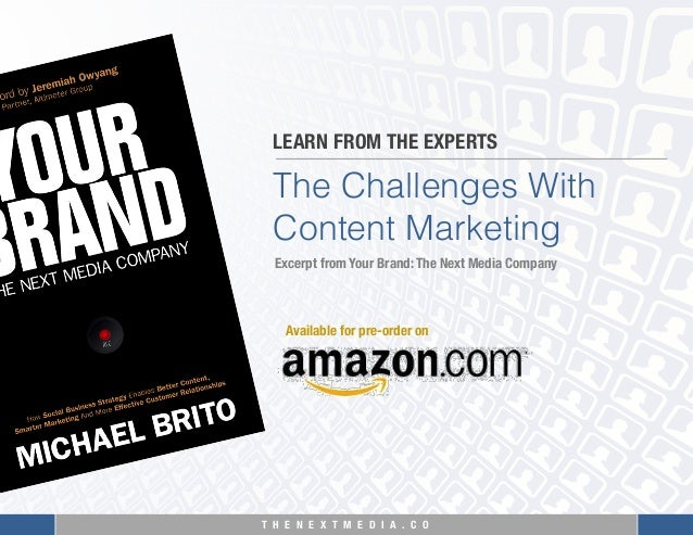 T H E N E X T M E D I A . C O  The Challenges With Content Marketing LEARN FROM THE EXPERTS Excerpt from Your Brand: The N...