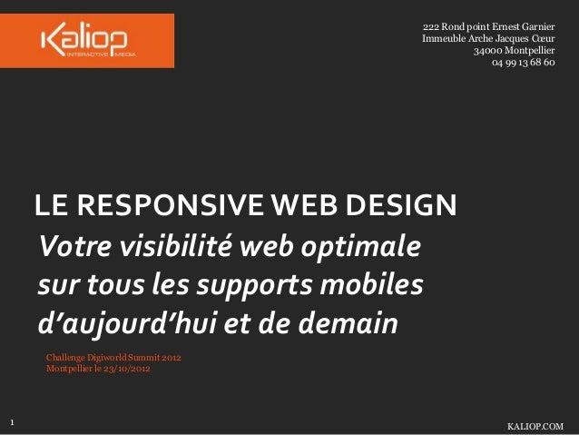 Kaliop                                                        Laisser ce bloc vide LE RESPONSIVE WEB DESIGN Votre visibili...