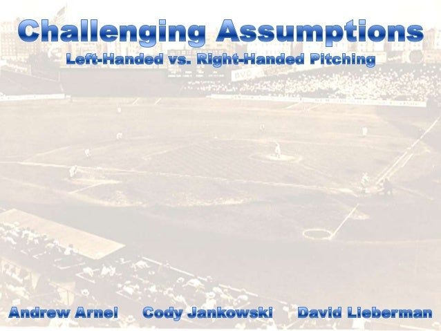 • Southpaws have historically performedslightly better– Easier to pick off base runners standing on firstbase– Pitcher is ...
