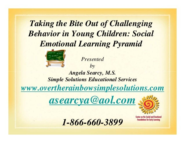 Taking the Bite Out of Challenging Behavior in Young Children: Social Emotional Learning Pyramid Presented by Angela Searc...