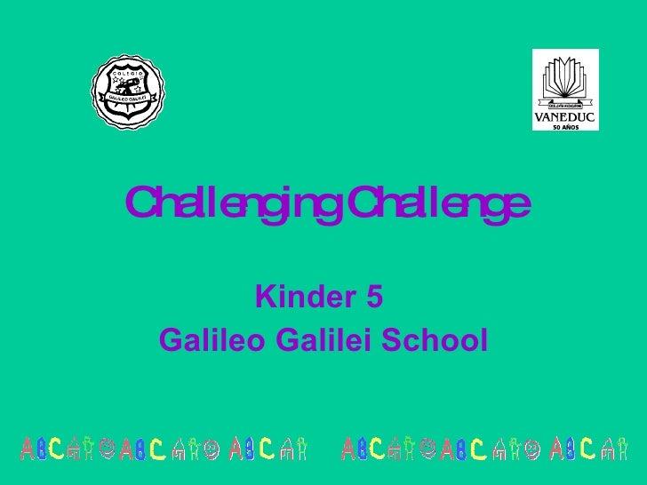 C lle ingC lle e  ha ng    ha ng         Kinder 5  Galileo Galilei School