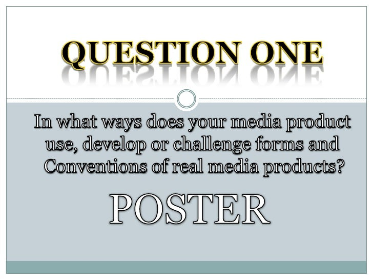 THE CONVENTIONS OF OUR POSTER COMPARED        TO REAL MEDIA CONVENTIONSWithin this presentation I will be comparing and ch...