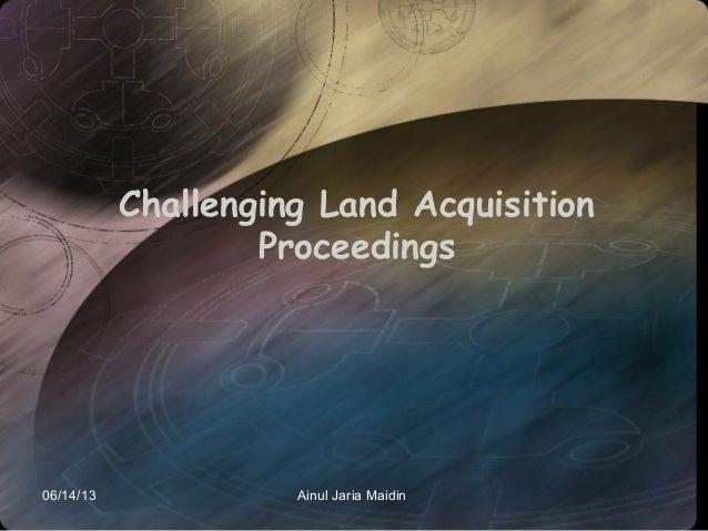 06/14/13 Ainul Jaria MaidinChallenging Land AcquisitionProceedings