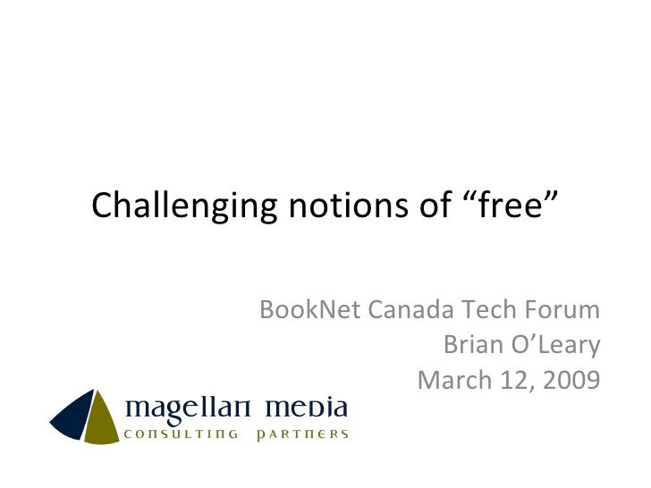 "Challenging notions of ""free"" BookNet Canada Tech Forum Brian O'Leary March 12, 2009"