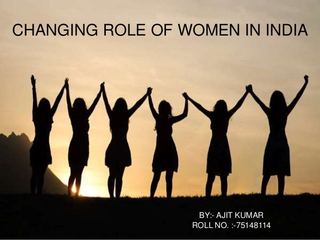 role of indian women Since alcoholism is often associated with violence against women in india, many women groups launched anti-liquor campaigns in andhra pradesh, himachal pradesh, haryana,  the changing role of women in bengal,  ellen (2016) anglophone indian women writers, 1870–1920.