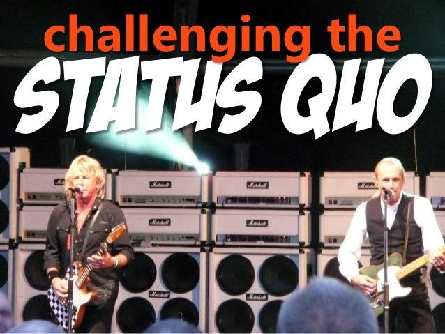STATUS QUO challenging the