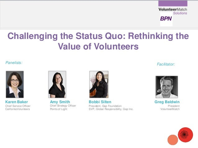 Challenging the Status Quo: Rethinking the Value of Volunteers Karen Baker Chief Service Officer CaliforniaVolunteers Pane...