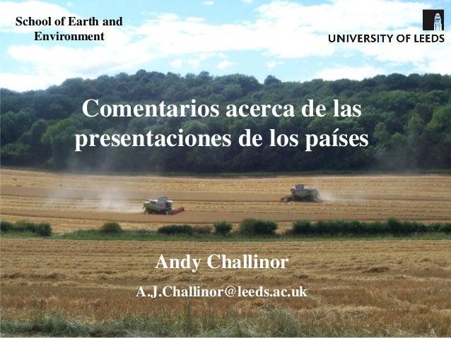 Comentarios acerca de laspresentaciones de los paísesAndy ChallinorA.J.Challinor@leeds.ac.ukSchool of Earth andEnvironment