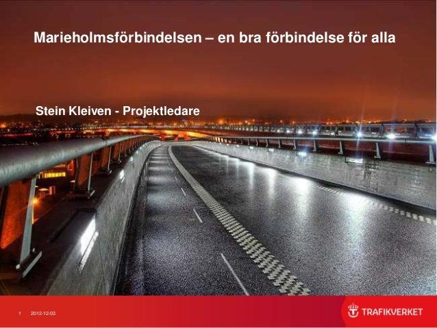 Marieholmsförbindelsen – en bra förbindelse för alla     Stein Kleiven - Projektledare1   2012-12-03