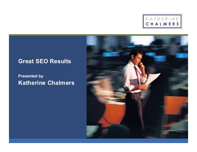 Great SEO Results Presented by Katherine Chalmers