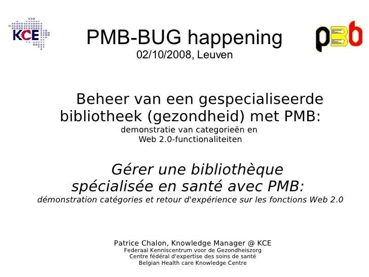 PMB-BUG happening 02/10/2008, Leuven Beheer van een gespecialiseerde bibliotheek (gezondheid) met PMB:  demonstratie van c...