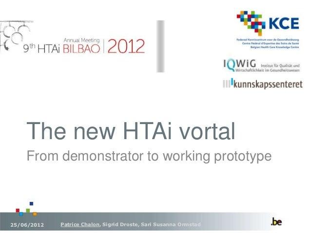 The new HTAi vortal     From demonstrator to working prototype    25/06/2012   Patrice Chalon, Sigrid Droste, Sari Susanna...