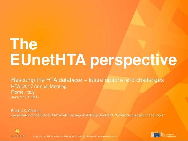 European network for Health Technology Assessment | JA3 2016-2020 | www.eunethta.eu The EUnetHTA perspective Rescuing the ...