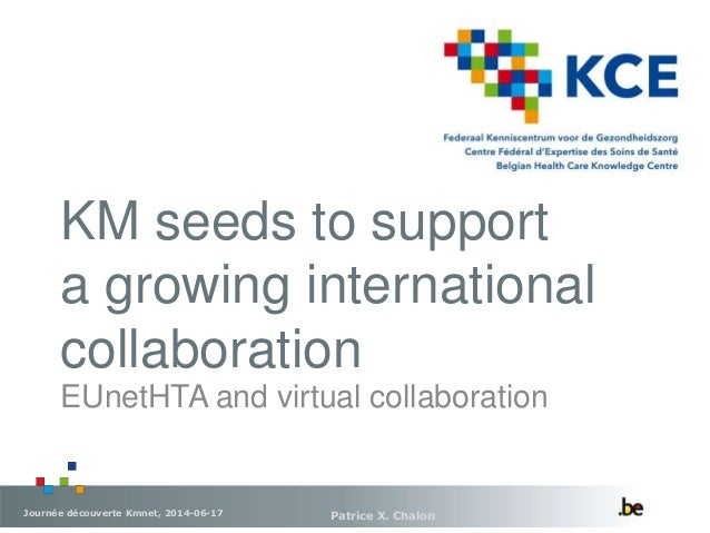 KM seeds to support a growing international collaboration Patrice X. ChalonJournée découverte Kmnet, 2014-06-17 EUnetHTA a...
