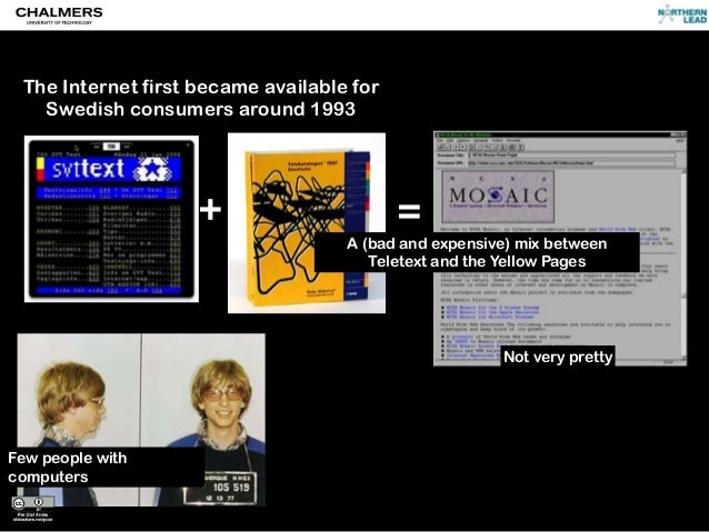 + = The Internet first became available for Swedish consumers around 1993 A (bad and expensive) mix between Teletext and t...