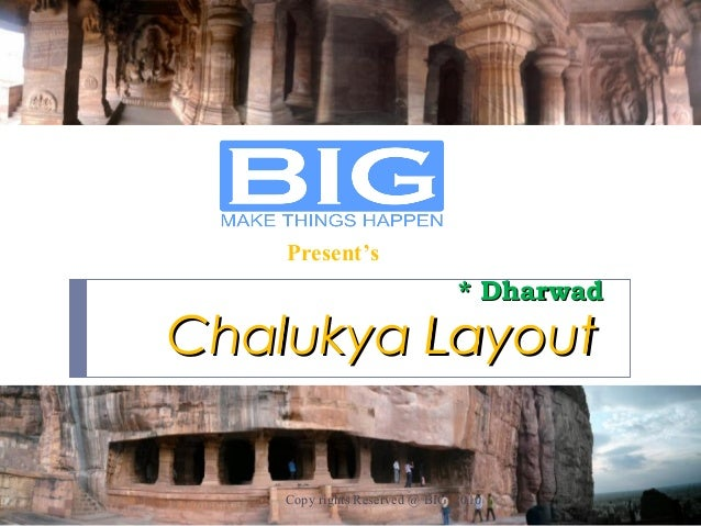 Chalukya LayoutChalukya Layout * Dharwad* Dharwad Copy rights Reserved @ BIG 2010 Present's
