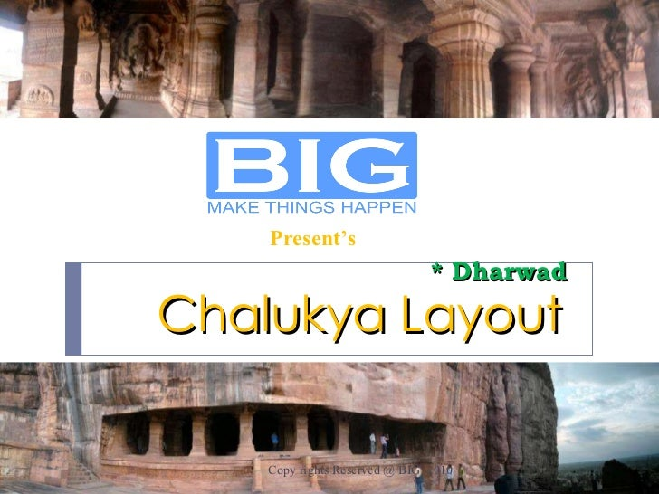 Chalukya Layout  * Dharwad  Copy rights Reserved @ BIG  2010 Present's