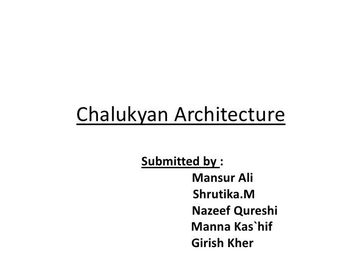 Chalukyan Architecture      Submitted by :              Mansur Ali              Shrutika.M              Nazeef Qureshi    ...