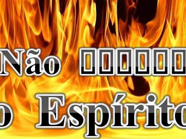 Não apague a chama do Espírito