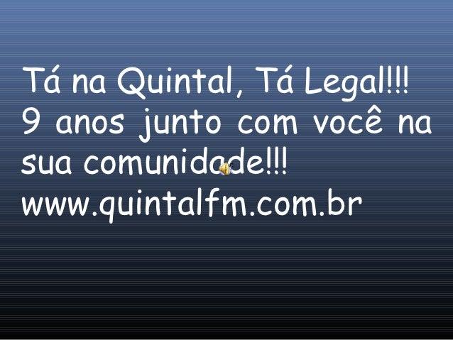 Tá na Quintal, Tá Legal!!!9 anos junto com você nasua comunidade!!!www.quintalfm.com.br