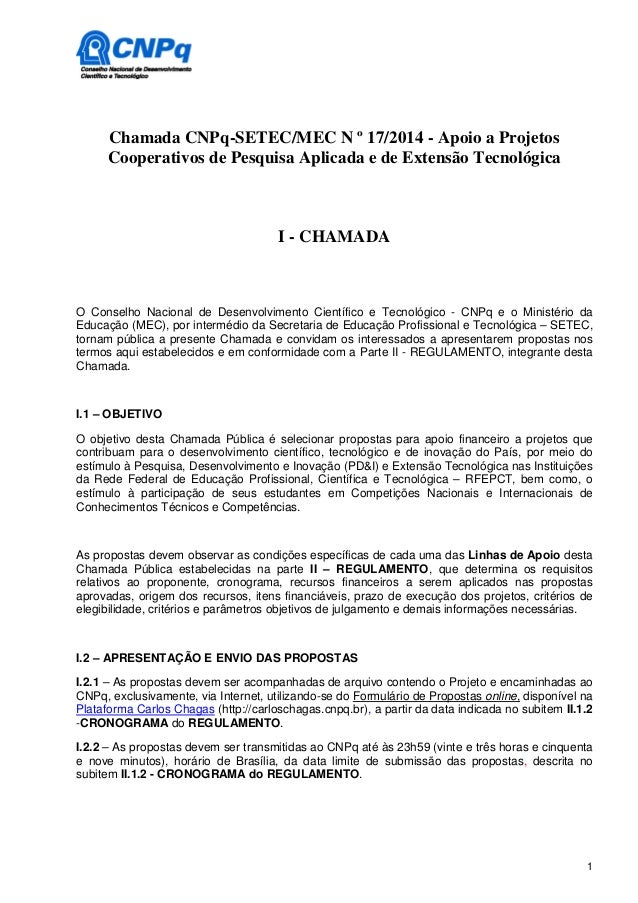 1  Chamada CNPq-SETEC/MEC N º 17/2014 - Apoio a Projetos  Cooperativos de Pesquisa Aplicada e de Extensão Tecnológica  I -...