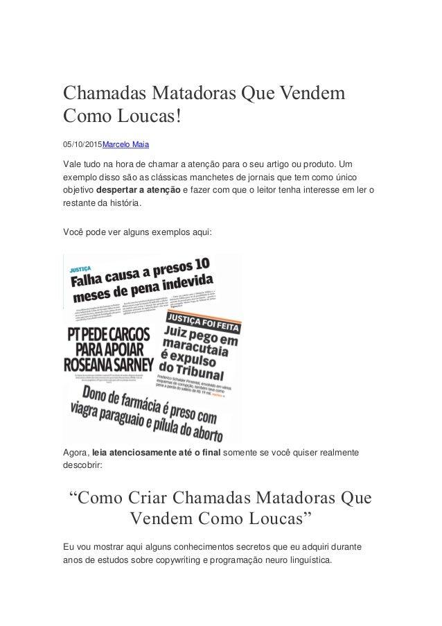 Chamadas Matadoras Que Vendem Como Loucas! 05/10/2015Marcelo Maia Vale tudo na hora de chamar a atenção para o seu artigo ...