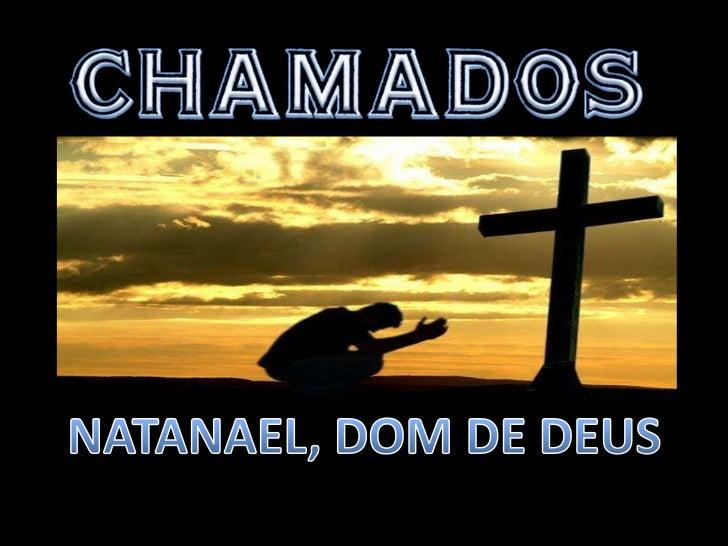 CHAMADOS<br />NATANAEL, DOM DE DEUS<br />