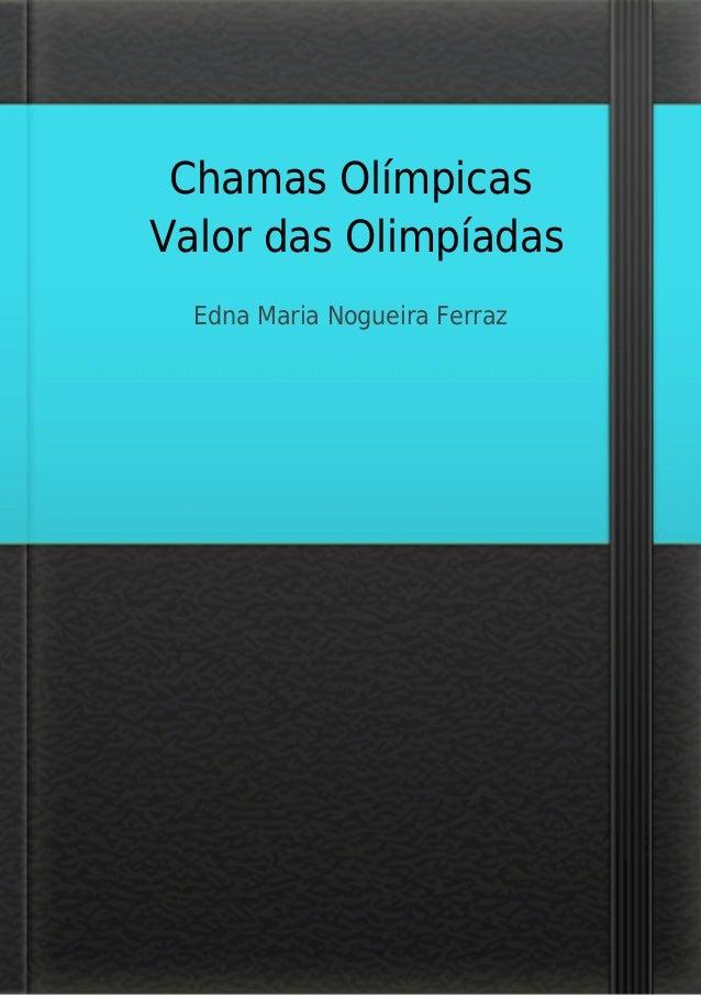 Chamas Olímpicas Valor das Olimpíadas Edna Maria Nogueira Ferraz