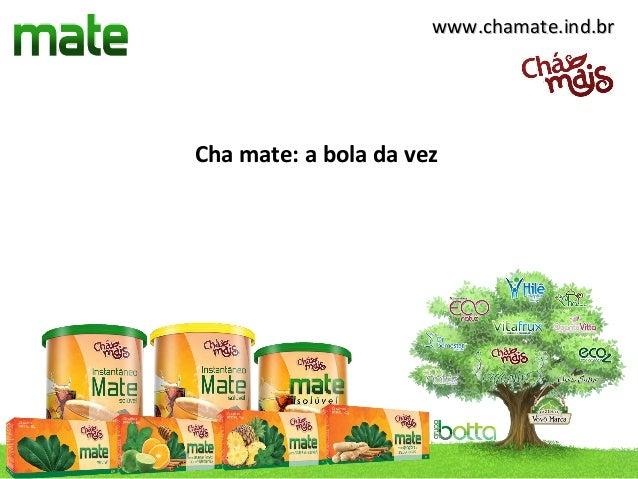 www.chamate.ind.brCha mate: a bola da vez