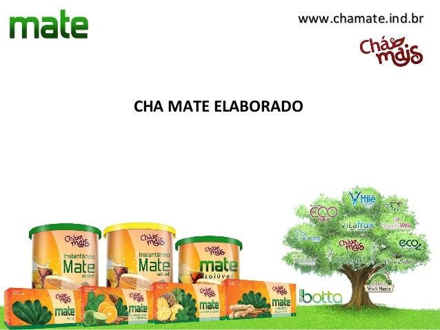 www.chamate.ind.brCHA MATE ELABORADO