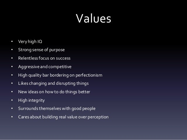 Values•   Very high IQ•   Strong sense of purpose•   Relentless focus on success•   Aggressive and competitive•   High qua...